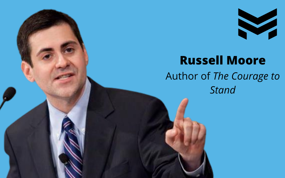 TMCP 44: Having the Courage to Stand [Russell Moore]